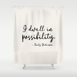 I dwell in possibility. Emily Dickinson Shower Curtain