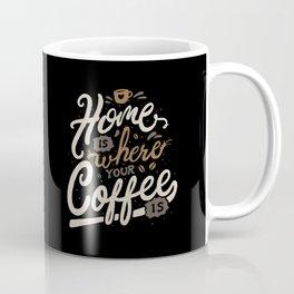 Home is where you coffee is Coffee Mug