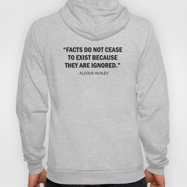 Facts do not Cease to Exist Because They Are Ignored - Aldous Huxley Hoody