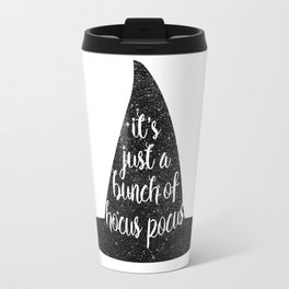 It's Just A Bunch Of Hocus Pocus Travel Mug