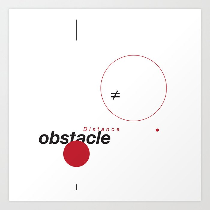 Distance ≠ Obstacle Art Print