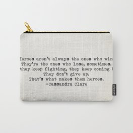"""...That's what makes them heroes"" - Cassandra Clare Carry-All Pouch"