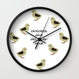 Chicks Are All Over Me Wall Clock