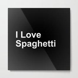 I Love Spaghetti Metal Print
