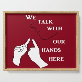 We Talk with our Hands Here Serving Tray