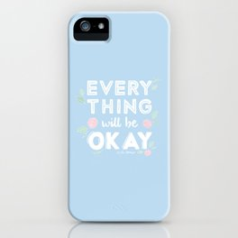 Every Thing Will Be Okay iPhone Case