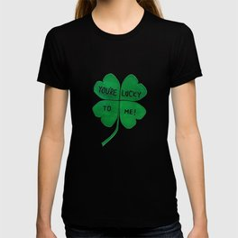 You're Lucky To Me T-shirt