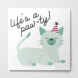 Life is a paw-ty! Metal Print