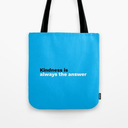 Kindness is always the answer Tote Bag