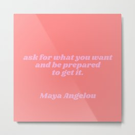 ask for what you want - maya angelou quote Metal Print
