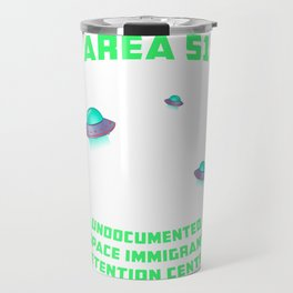 Area 51: Undocumented Space Immigrant Detention Center UFO print Travel Mug