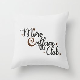 More Caffeine Club Throw Pillow