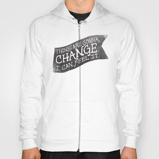 THINGS ARE GONNA CHANGE Hoody