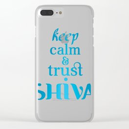 KEEP CALM AND TRUST SHIVA Clear iPhone Case