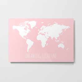 World Map for Girls Room, Pink, Dream Big Little One Metal Print
