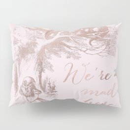 Alice in the rose gold - We're all mad here Pillow Sham