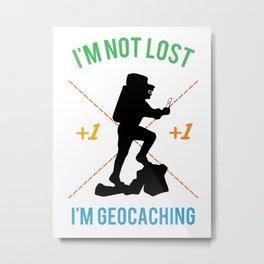 im not lost im geocaching Metal Print