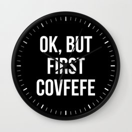 OK, But First Covfefe (Black & White) Wall Clock
