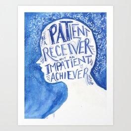 Be a Patient Receiver Art Print