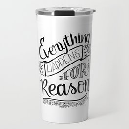 Everything happens for a reason black & white Travel Mug