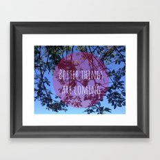 Better things are coming Framed Art Print