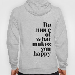 Do more of what makes you happy Quote Hoody