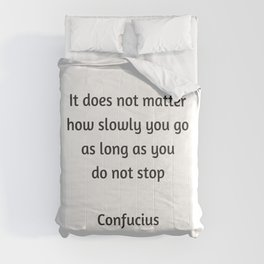 Confucius Motivational Quote - It does not matter how slowly you go as long as you do not stop Comforters