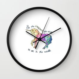 Be The Unicorn You Wish To See In The World Wall Clock