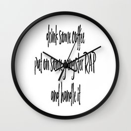 Drink Some Coffee Put On Some Gangster RAP and Handle It Wall Clock