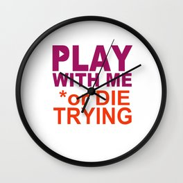 PLAY with ME or DIE TRYING Wall Clock