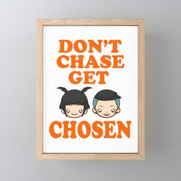 """Great Tee typography design saying """"Chosen"""" and showing your the chosen one! DONT CHASE GET CHOSEN Framed Mini Art Print"""