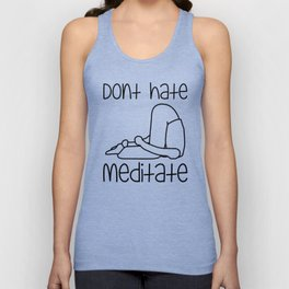 Don't Hate Meditate - Yoga - Workout. Fun & Original buddhism gift. Unisex Tank Top