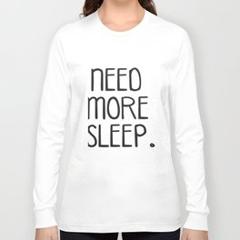 Need More Sleep Funny Unisex Ladies Mens Hipster Music Festival Fashion Hipster T-Shirts Long Sleeve T-shirt