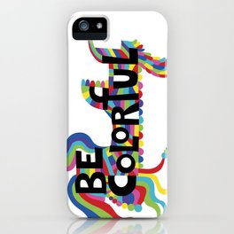 Be Colorful iPhone Case