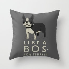 like a bos-ton terrier Throw Pillow