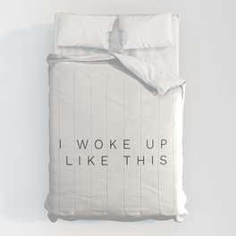 I woke up like this.Funny quote Comforters