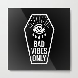 Bad Vibes Only Metal Print
