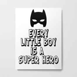 Every Little Boy is a Super Hero Metal Print