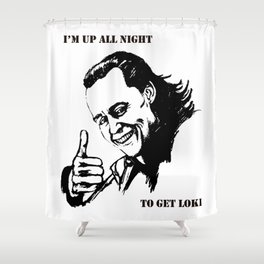 """I'm up all night to get LOKI"" Shower Curtain"