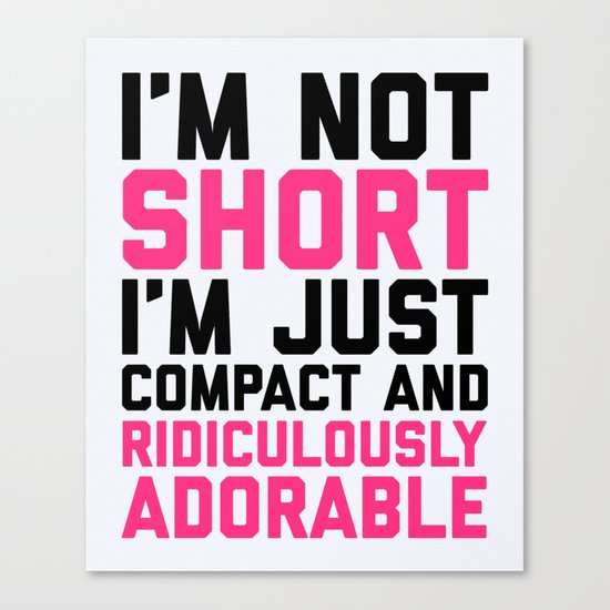 I'm Not Short Funny Quote Canvas Print