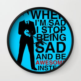 When I am sad, I stop being sad and be awesome instead Wall Clock