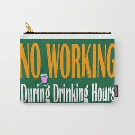 NO WORKING DURING DRINKING HOURS VINTAGE SIGN Carry-All Pouch