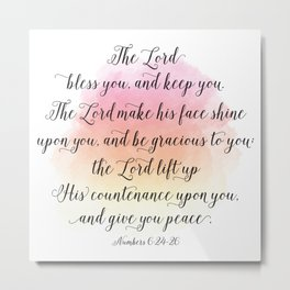 The Lord bless you, and keep you. The Lord make his face shine upon you, and be gracious to you Metal Print