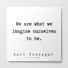 84 | Kurt Vonnegut Quotes | 191006 Metal Print
