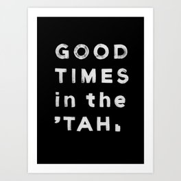 Good Times in the 'Tah Art Print