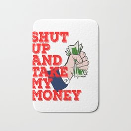 Shut Up and Take My Money DollarT-shirt Design Perfect for those who has a lot of Money to Show Bath Mat