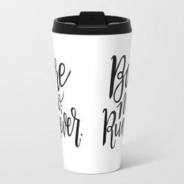 Barre now; run never Travel Mug