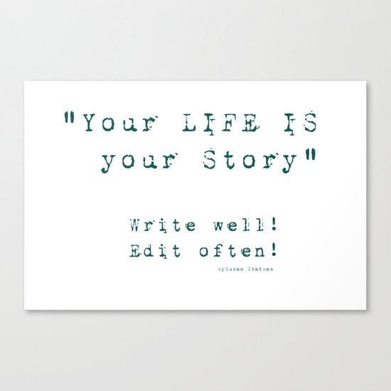 Your Life is Your Story- Write well, edit often!  Canvas Print