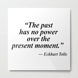 The Present Moment - Eckhart Tolle Metal Print