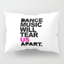 Dance Music Will Tear Us Apart Quote Pillow Sham